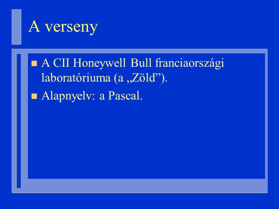 """n A CII Honeywell Bull franciaországi laboratóriuma (a """"Zöld ). n Alapnyelv: a Pascal. A verseny"""