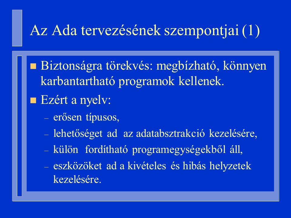 Az Ada tervezésének szempontjai (1) n Biztonságra törekvés: megbízható, könnyen karbantartható programok kellenek.