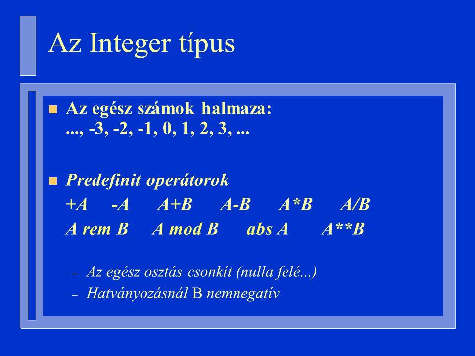 Az Integer típus n Az egész számok halmaza:..., -3, -2, -1, 0, 1, 2, 3,...