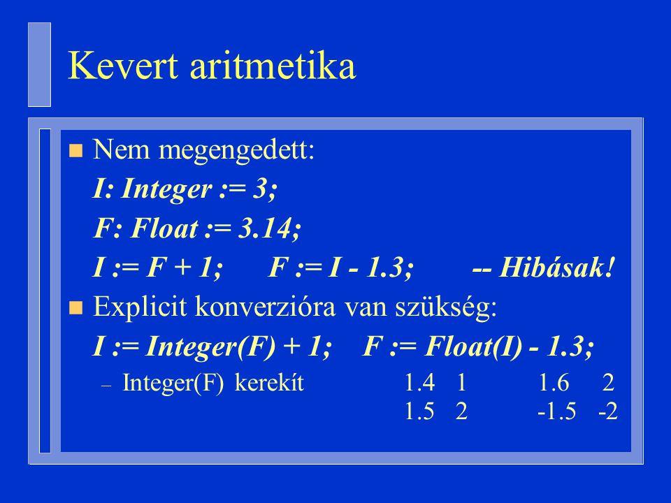 Kevert aritmetika n Nem megengedett: I: Integer := 3; F: Float := 3.14; I := F + 1; F := I - 1.3; -- Hibásak.