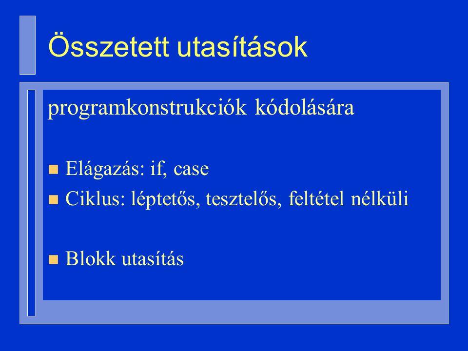 Összetett utasítások programkonstrukciók kódolására n Elágazás: if, case n Ciklus: léptetős, tesztelős, feltétel nélküli n Blokk utasítás