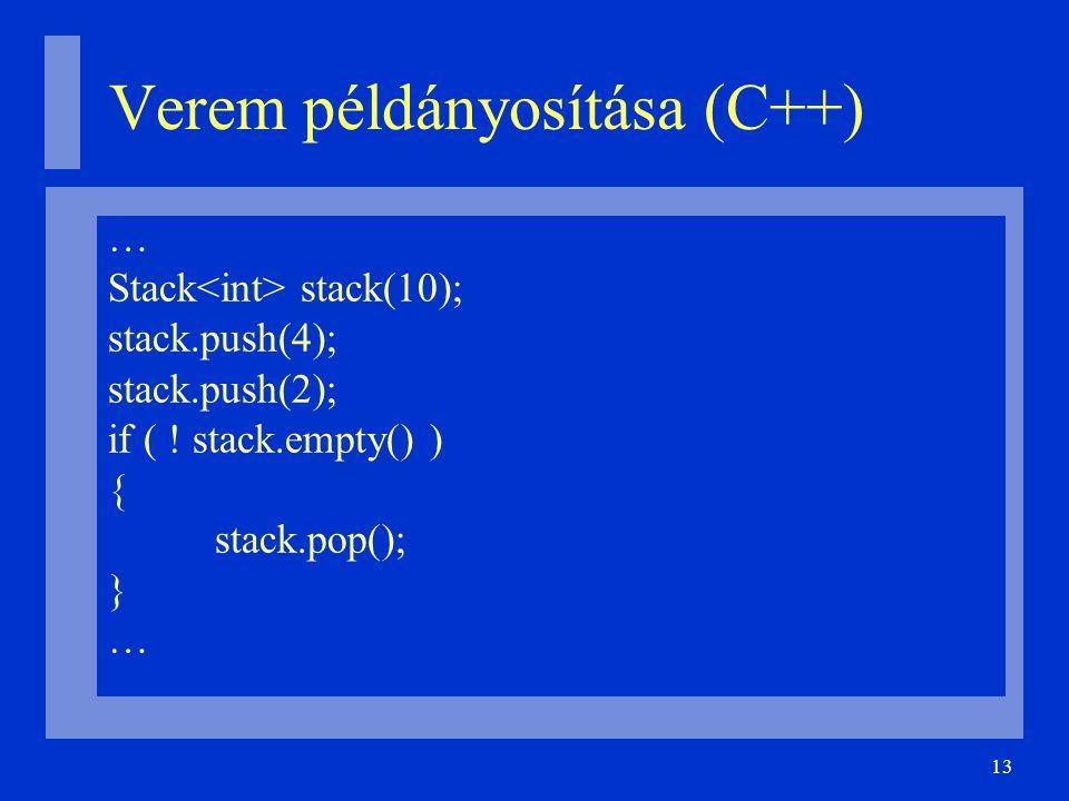 13 Verem példányosítása (C++) … Stack stack(10); stack.push(4); stack.push(2); if ( ! stack.empty() ) { stack.pop(); } …