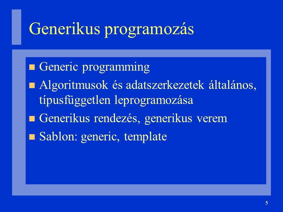 5 Generic programming Algoritmusok és adatszerkezetek általános, típusfüggetlen leprogramozása Generikus rendezés, generikus verem Sablon: generic, template