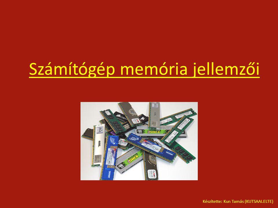 Számítógép memória jellemzői Készítette: Kun Tamás (KUTSAAI.ELTE)