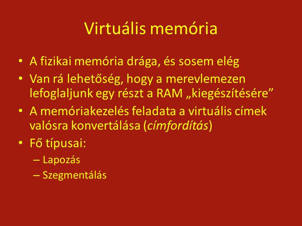 """Virtuális memória A fizikai memória drága, és sosem elég Van rá lehetőség, hogy a merevlemezen lefoglaljunk egy részt a RAM """"kiegészítésére"""" A memória"""