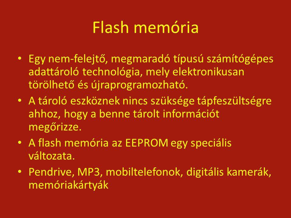 Flash memória Egy nem-felejtő, megmaradó típusú számítógépes adattároló technológia, mely elektronikusan törölhető és újraprogramozható. A tároló eszk