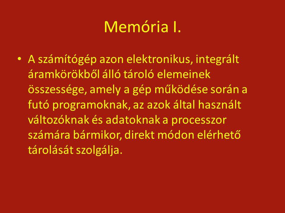 Memória I. A számítógép azon elektronikus, integrált áramkörökből álló tároló elemeinek összessége, amely a gép működése során a futó programoknak, az