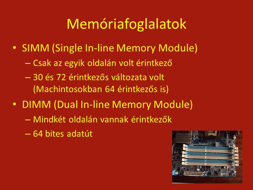 Memóriafoglalatok SIMM (Single In-line Memory Module) – Csak az egyik oldalán volt érintkező – 30 és 72 érintkezős változata volt (Machintosokban 64 é
