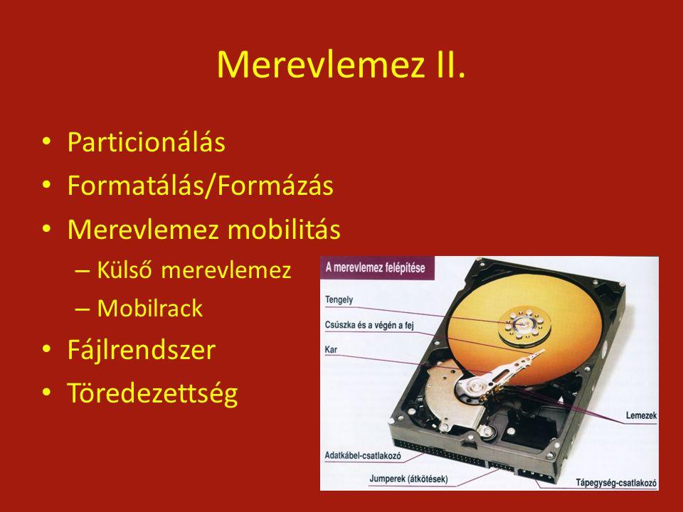 Merevlemez II. Particionálás Formatálás/Formázás Merevlemez mobilitás – Külső merevlemez – Mobilrack Fájlrendszer Töredezettség