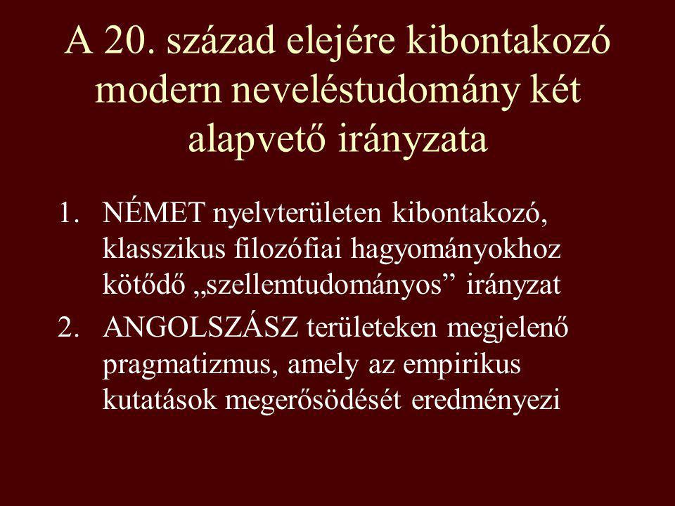 A 20. század elejére kibontakozó modern neveléstudomány két alapvető irányzata 1.NÉMET nyelvterületen kibontakozó, klasszikus filozófiai hagyományokho