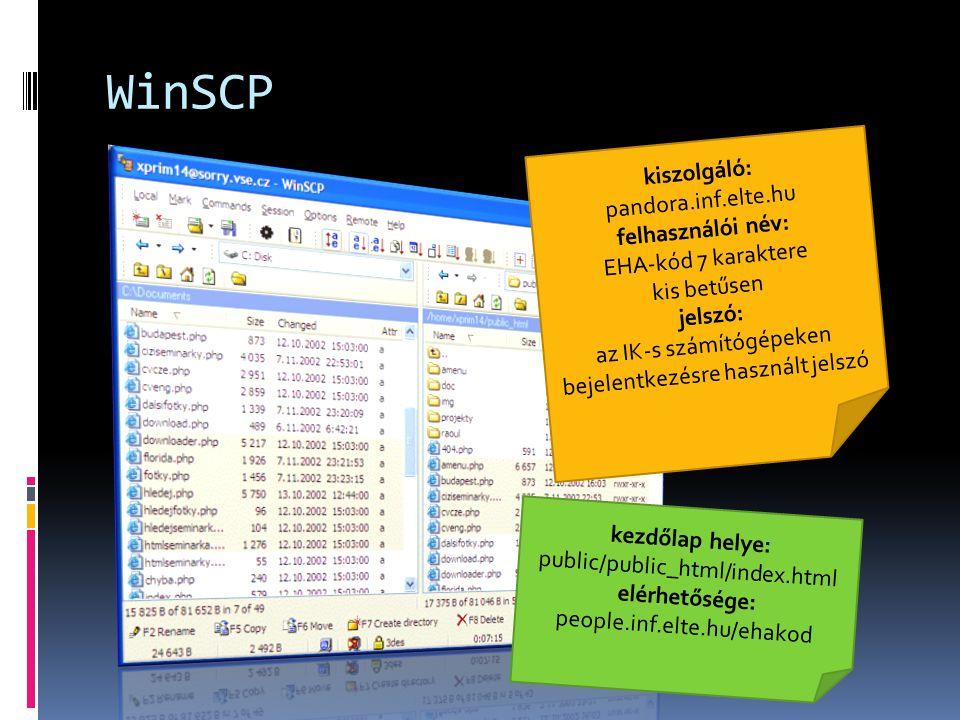 WinSCP kiszolgáló: pandora.inf.elte.hu felhasználói név: EHA-kód 7 karaktere kis betűsen jelszó: az IK-s számítógépeken bejelentkezésre használt jelsz