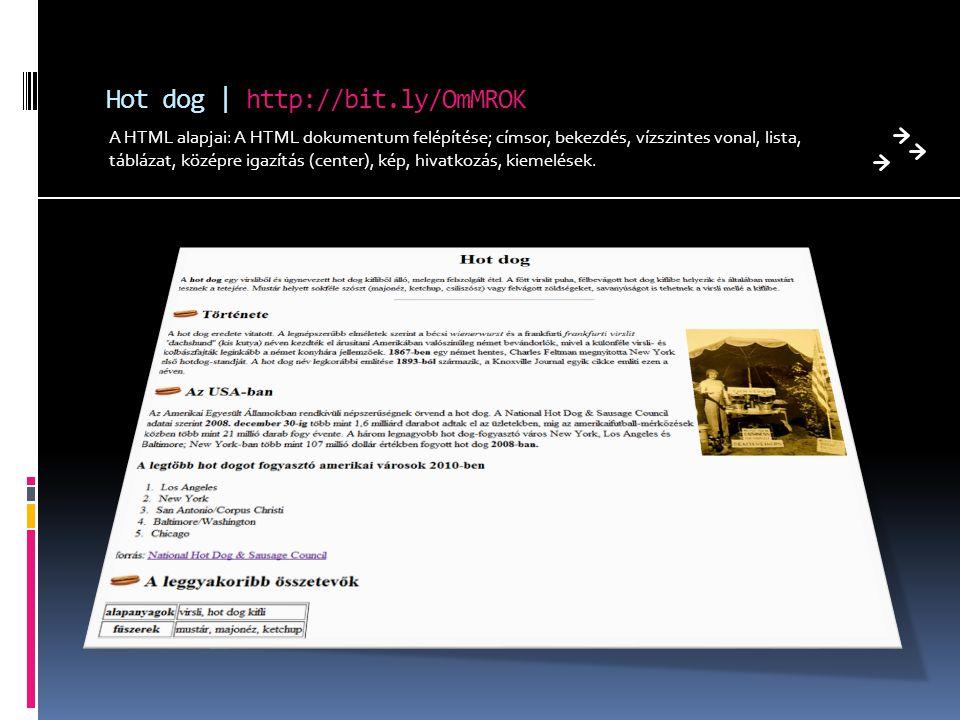 Hot dog | http://bit.ly/OmMROK A HTML alapjai: A HTML dokumentum felépítése; címsor, bekezdés, vízszintes vonal, lista, táblázat, középre igazítás (center), kép, hivatkozás, kiemelések.
