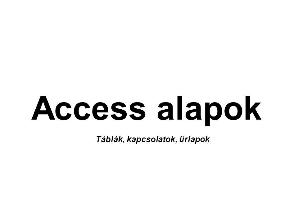 Access alapok Táblák, kapcsolatok, űrlapok
