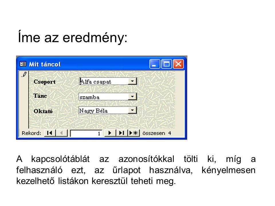Íme az eredmény: A kapcsolótáblát az azonosítókkal tölti ki, míg a felhasználó ezt, az űrlapot használva, kényelmesen kezelhető listákon keresztül teh