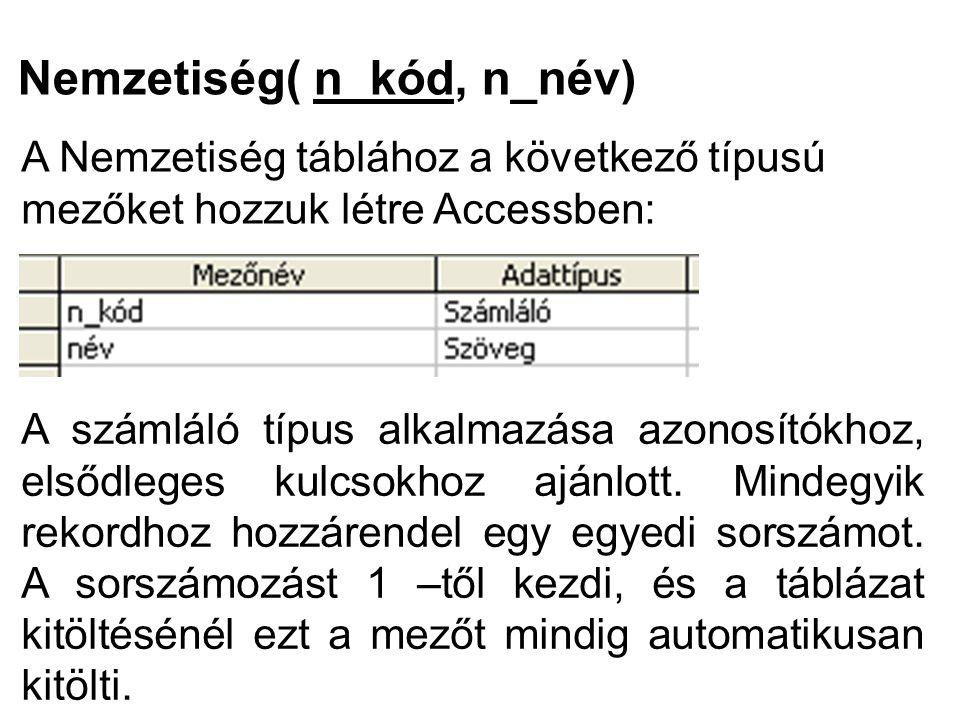 Nemzetiség( n_kód, n_név) A Nemzetiség táblához a következő típusú mezőket hozzuk létre Accessben: A számláló típus alkalmazása azonosítókhoz, elsődle