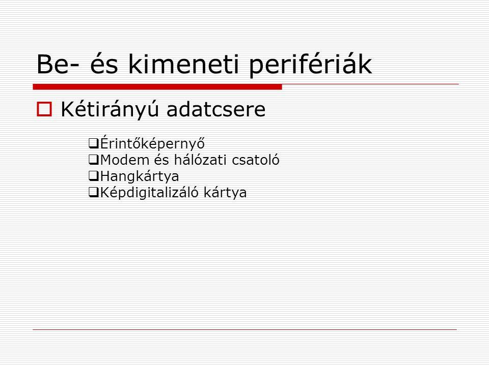 Be- és kimeneti perifériák  Kétirányú adatcsere  Érintőképernyő  Modem és hálózati csatoló  Hangkártya  Képdigitalizáló kártya