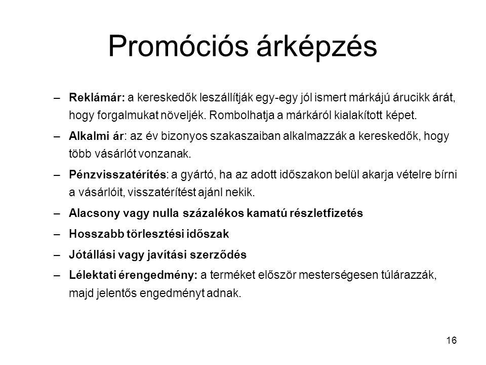 16 Promóciós árképzés –Reklámár: a kereskedők leszállítják egy-egy jól ismert márkájú árucikk árát, hogy forgalmukat növeljék.
