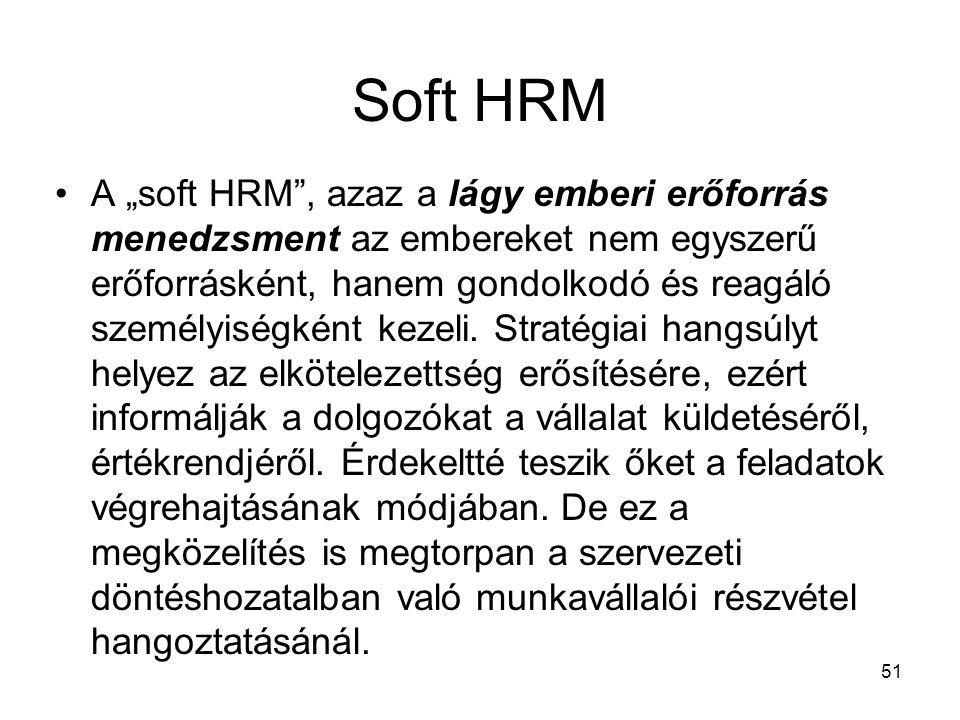 """51 Soft HRM A """"soft HRM , azaz a lágy emberi erőforrás menedzsment az embereket nem egyszerű erőforrásként, hanem gondolkodó és reagáló személyiségként kezeli."""