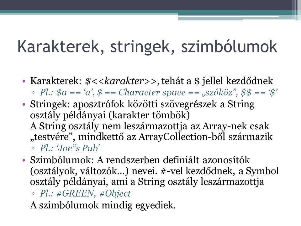"""Karakterek, stringek, szimbólumok Karakterek: $ >, tehát a $ jellel kezdődnek ◦Pl.: $a == 'a', $ == Character space == """"szóköz"""", $$ == '$' Stringek: a"""