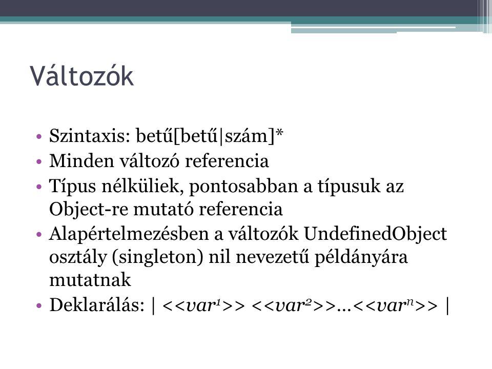 Változók Szintaxis: betű[betű|szám]* Minden változó referencia Típus nélküliek, pontosabban a típusuk az Object-re mutató referencia Alapértelmezésben