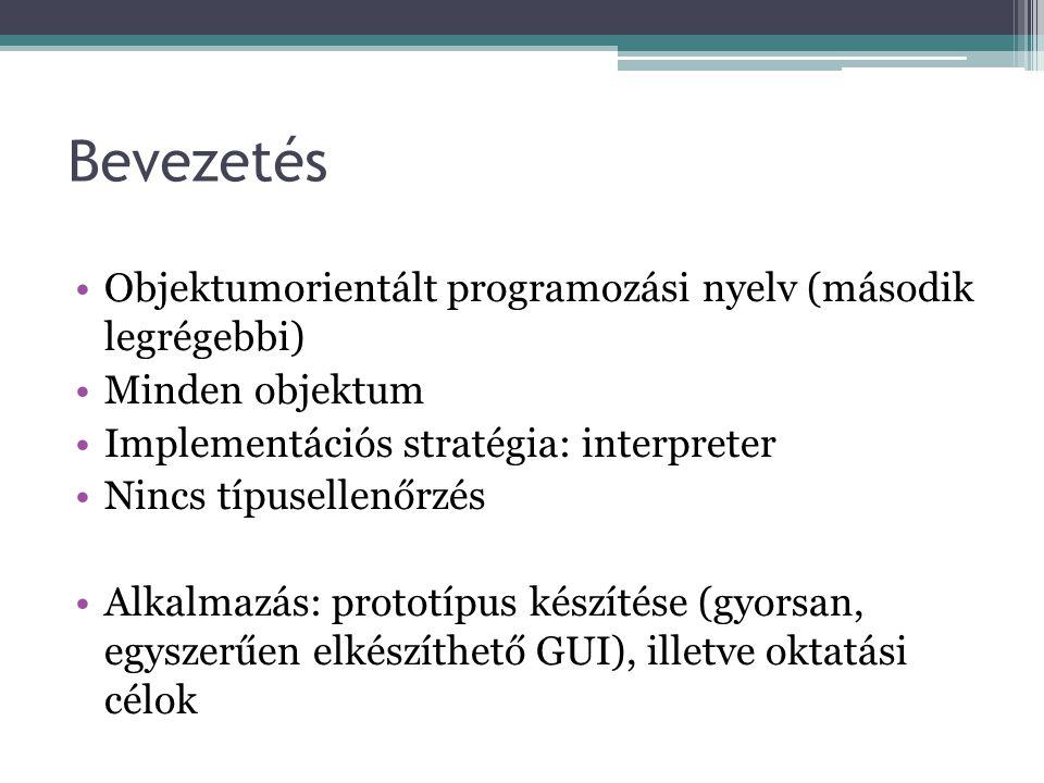 Bevezetés Objektumorientált programozási nyelv (második legrégebbi) Minden objektum Implementációs stratégia: interpreter Nincs típusellenőrzés Alkalm