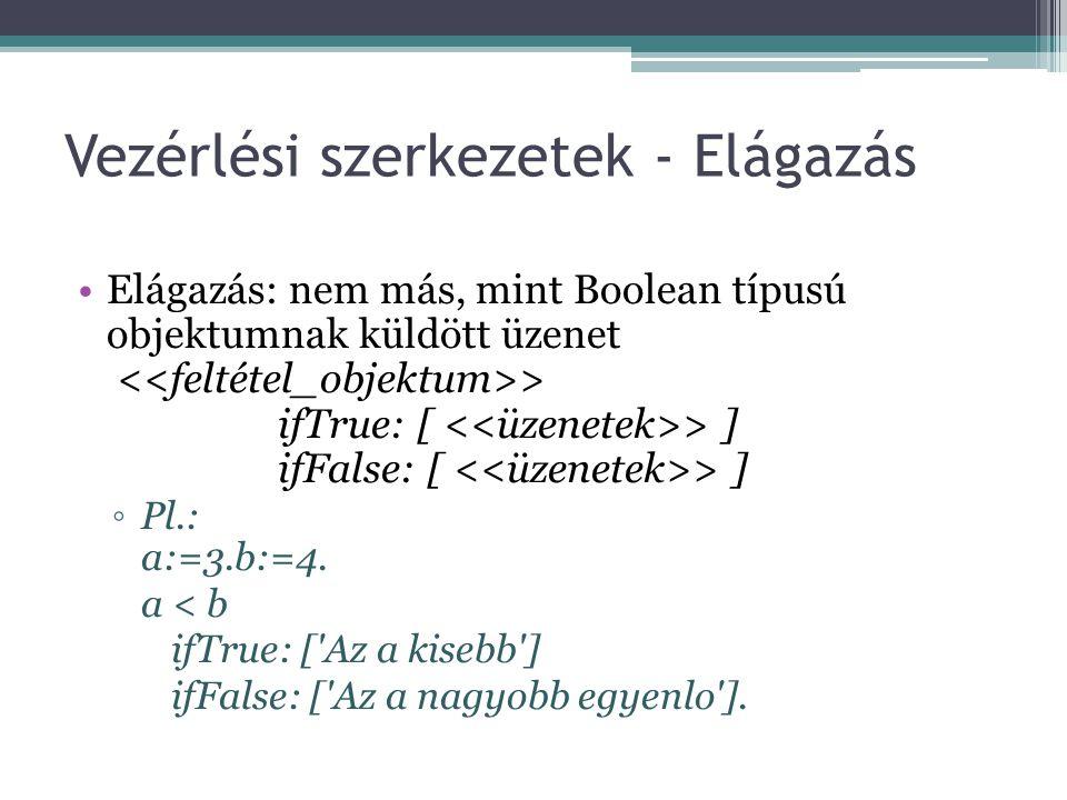 Vezérlési szerkezetek - Elágazás Elágazás: nem más, mint Boolean típusú objektumnak küldött üzenet > ifTrue: [ > ] ifFalse: [ > ] ◦Pl.: a:=3.b:=4. a <