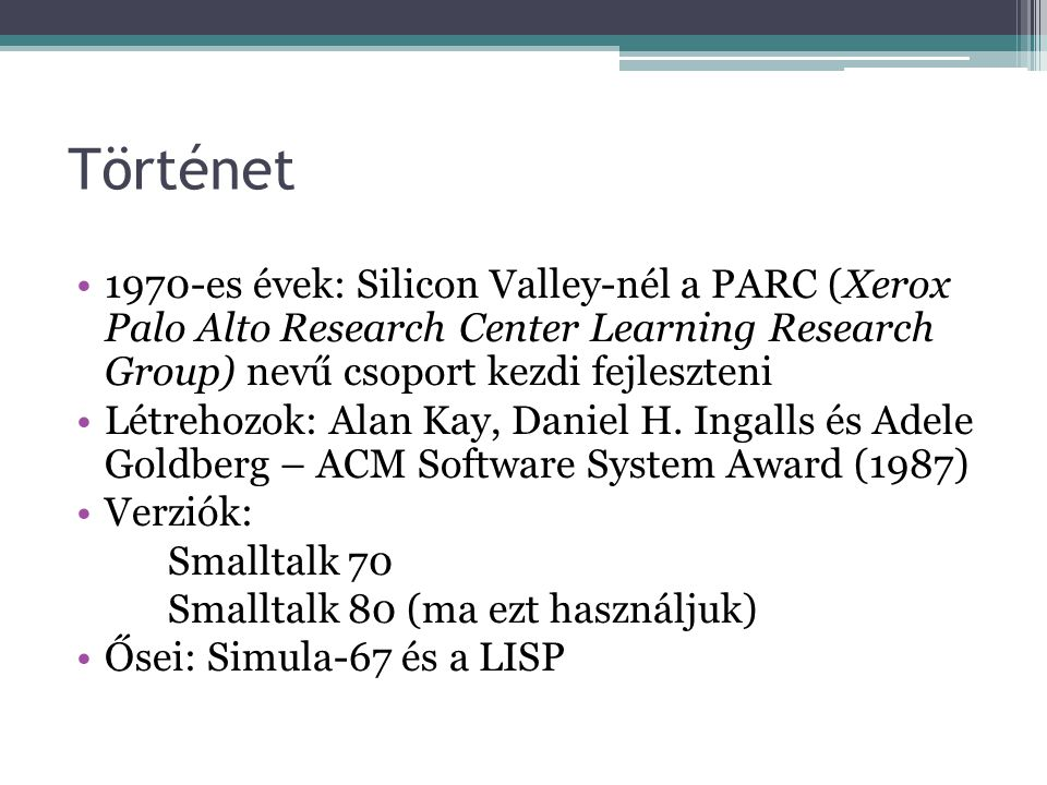 Történet 1970-es évek: Silicon Valley-nél a PARC (Xerox Palo Alto Research Center Learning Research Group) nevű csoport kezdi fejleszteni Létrehozok: