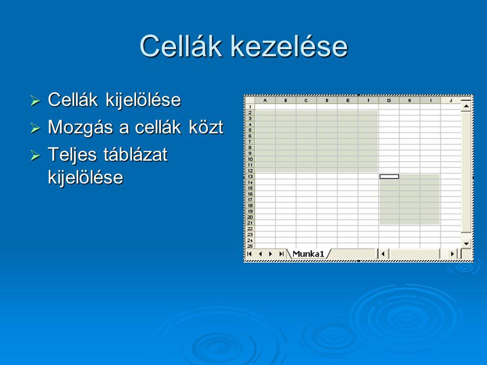Cellák kezelése  Cellák kijelölése  Mozgás a cellák közt  Teljes táblázat kijelölése