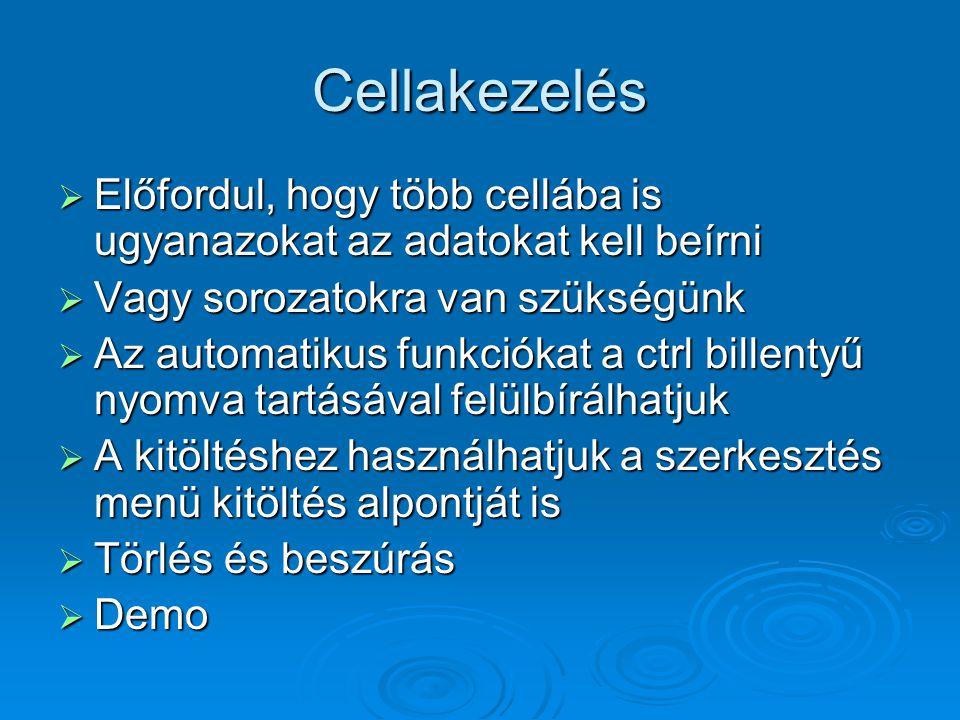 Cellakezelés  Előfordul, hogy több cellába is ugyanazokat az adatokat kell beírni  Vagy sorozatokra van szükségünk  Az automatikus funkciókat a ctr
