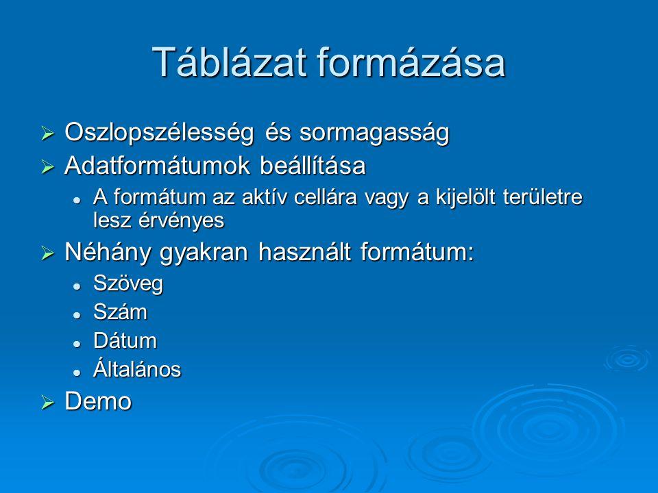Táblázat formázása  Oszlopszélesség és sormagasság  Adatformátumok beállítása A formátum az aktív cellára vagy a kijelölt területre lesz érvényes A