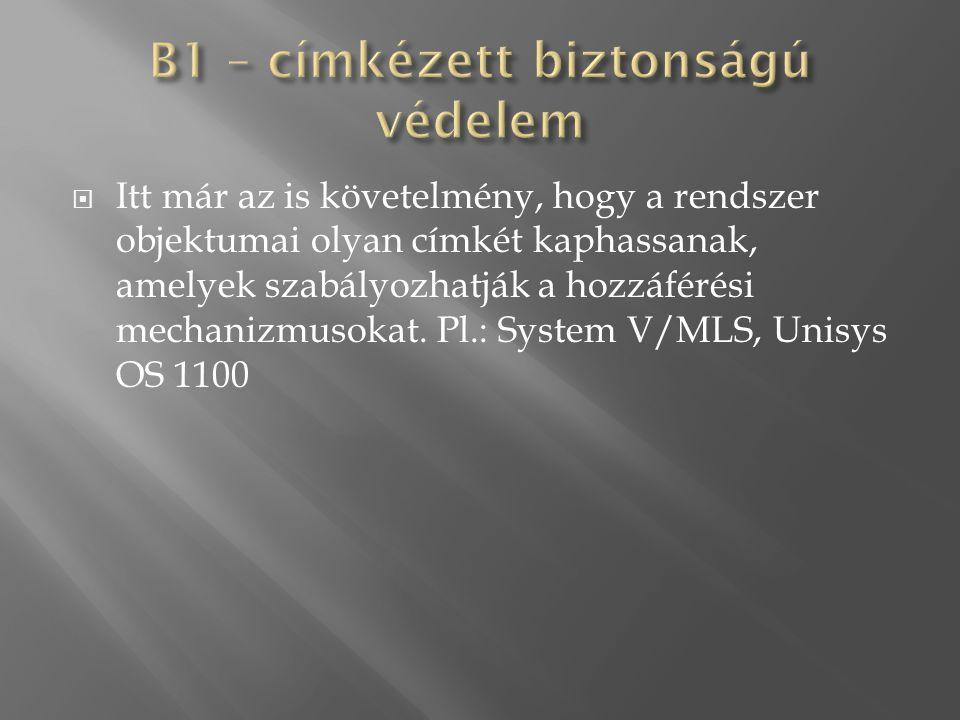  Itt már az is követelmény, hogy a rendszer objektumai olyan címkét kaphassanak, amelyek szabályozhatják a hozzáférési mechanizmusokat.