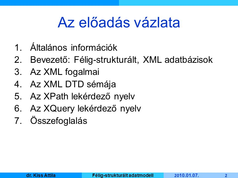 Master Informatique 20 10.01. 07. 43 dr. Kiss AttilaFélig-strukturált adatmodell Mire jó a DTD.