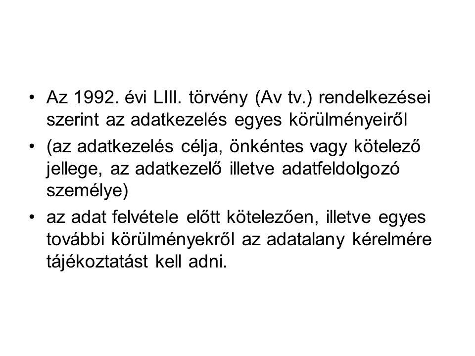 Az 1992. évi LIII. törvény (Av tv.) rendelkezései szerint az adatkezelés egyes körülményeiről (az adatkezelés célja, önkéntes vagy kötelező jellege, a
