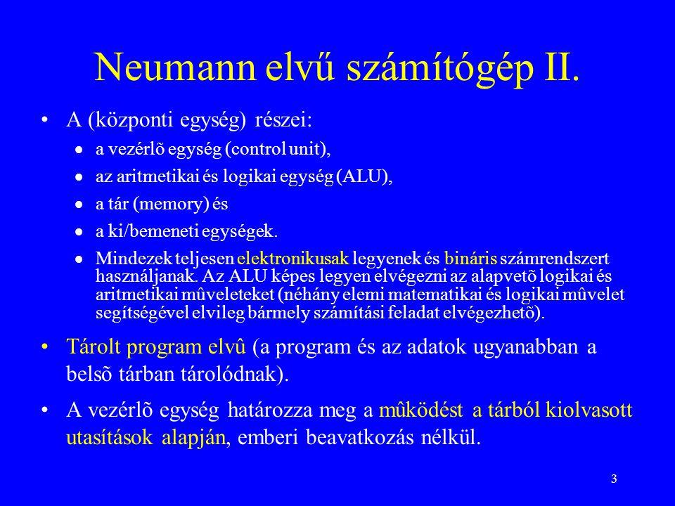 3 Neumann elvű számítógép II. A (központi egység) részei:  a vezérlõ egység (control unit),  az aritmetikai és logikai egység (ALU),  a tár (memory