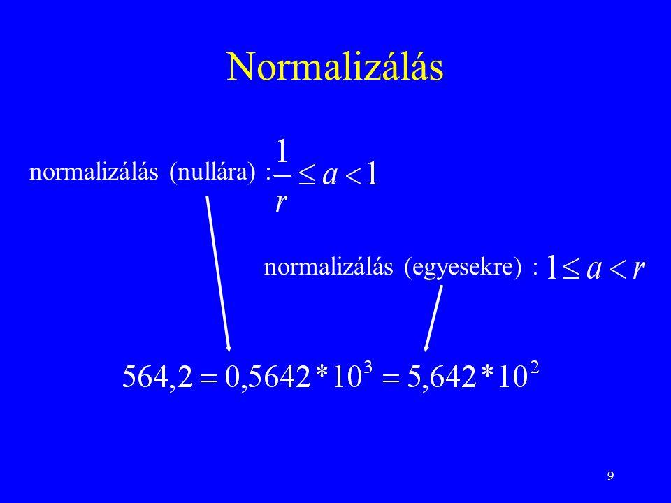 9 Normalizálás normalizálás (nullára) : normalizálás (egyesekre) :