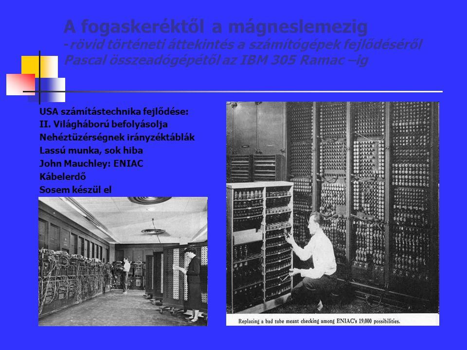 A fogaskeréktől a mágneslemezig -rövid történeti áttekintés a számítógépek fejlődéséről Pascal összeadógépétől az IBM 305 Ramac –ig USA számítástechni