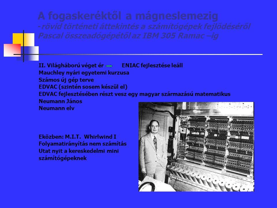 A fogaskeréktől a mágneslemezig -rövid történeti áttekintés a számítógépek fejlődéséről Pascal összeadógépétől az IBM 305 Ramac –ig II. Világháború vé