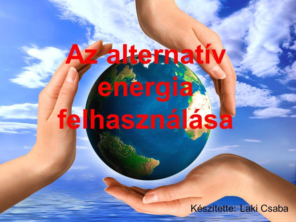 Az alternatív energia felhasználása Készítette: Laki Csaba