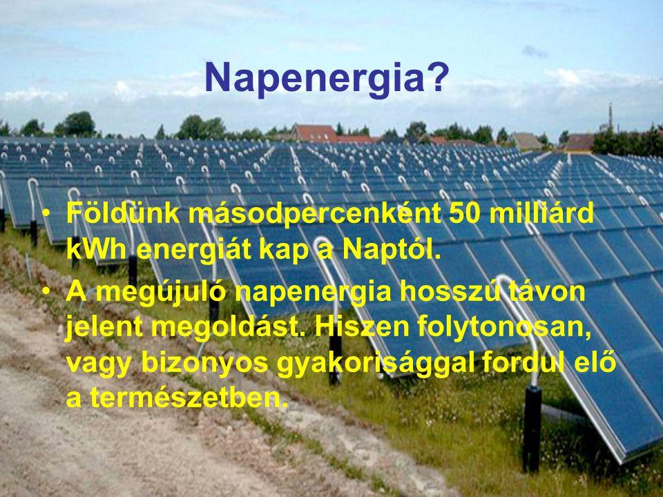 Napenergia.Földünk másodpercenként 50 milliárd kWh energiát kap a Naptól.