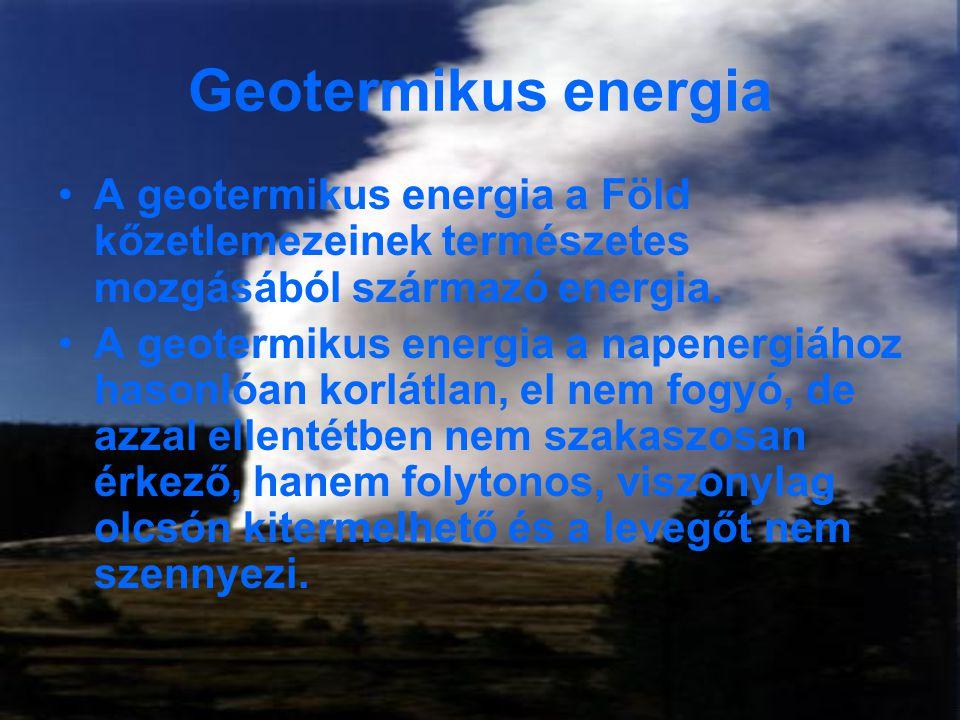 Geotermikus energia A geotermikus energia a Föld kőzetlemezeinek természetes mozgásából származó energia.