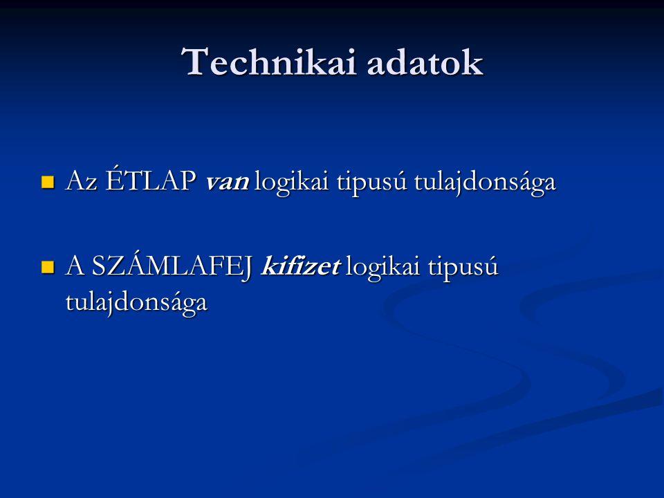 Technikai adatok Az ÉTLAP van logikai tipusú tulajdonsága Az ÉTLAP van logikai tipusú tulajdonsága A SZÁMLAFEJ kifizet logikai tipusú tulajdonsága A S