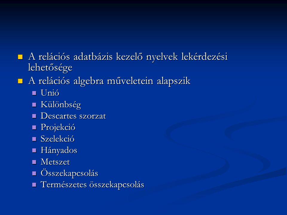 A relációs adatbázis kezelő nyelvek lekérdezési lehetősége A relációs adatbázis kezelő nyelvek lekérdezési lehetősége A relációs algebra műveletein al