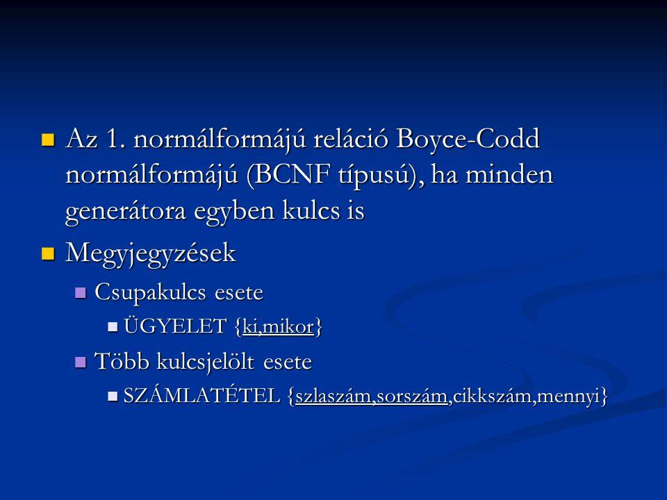 Az 1. normálformájú reláció Boyce-Codd normálformájú (BCNF típusú), ha minden generátora egyben kulcs is Az 1. normálformájú reláció Boyce-Codd normál