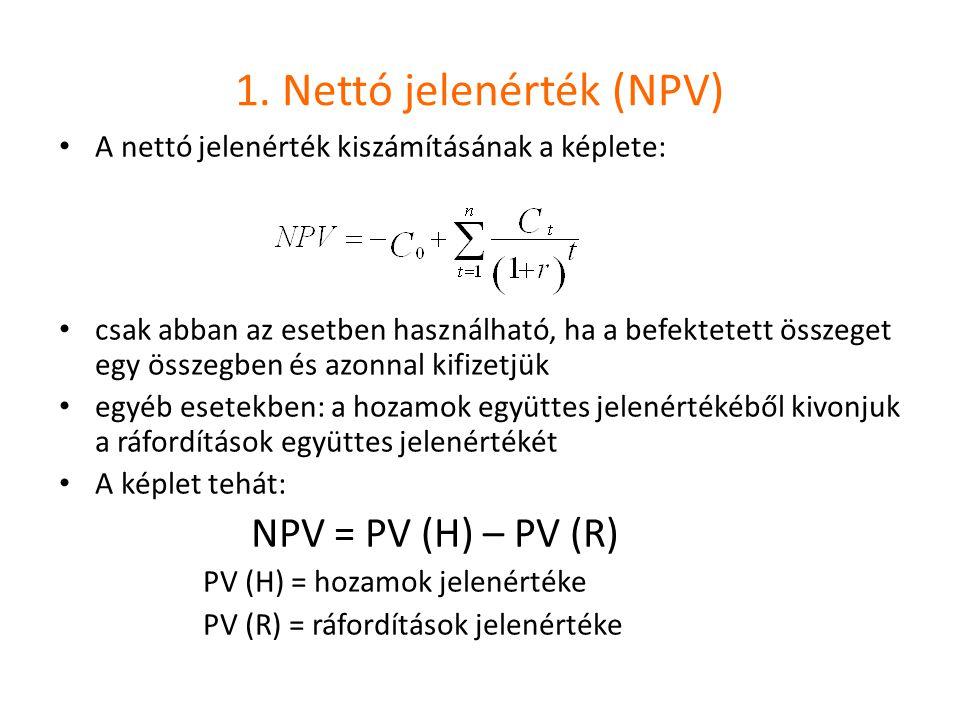 1. Nettó jelenérték (NPV) A nettó jelenérték kiszámításának a képlete: csak abban az esetben használható, ha a befektetett összeget egy összegben és a
