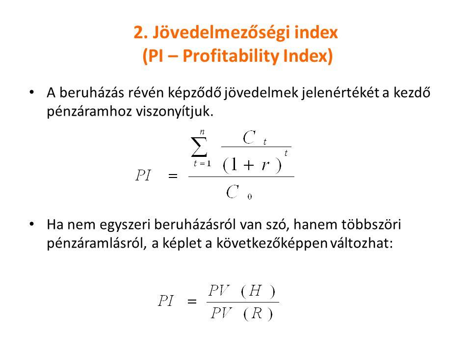 2. Jövedelmezőségi index (PI – Profitability Index) A beruházás révén képződő jövedelmek jelenértékét a kezdő pénzáramhoz viszonyítjuk. Ha nem egyszer