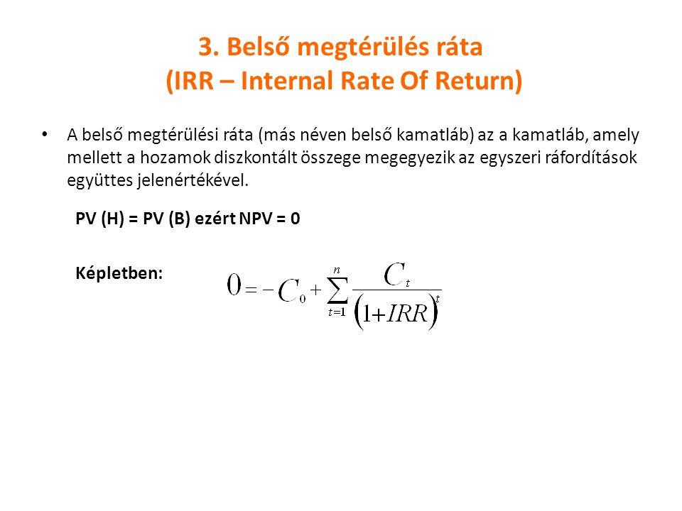 3. Belső megtérülés ráta (IRR – Internal Rate Of Return) A belső megtérülési ráta (más néven belső kamatláb) az a kamatláb, amely mellett a hozamok di