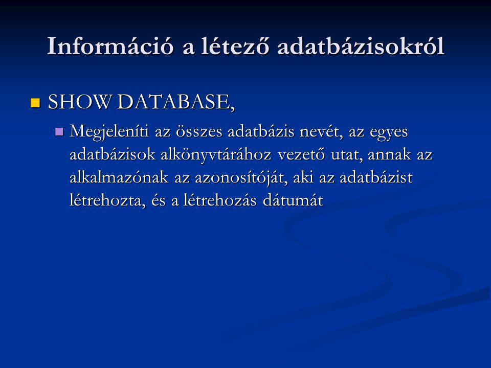 Információ a létező adatbázisokról SHOW DATABASE, SHOW DATABASE, Megjeleníti az összes adatbázis nevét, az egyes adatbázisok alkönyvtárához vezető utat, annak az alkalmazónak az azonosítóját, aki az adatbázist létrehozta, és a létrehozás dátumát Megjeleníti az összes adatbázis nevét, az egyes adatbázisok alkönyvtárához vezető utat, annak az alkalmazónak az azonosítóját, aki az adatbázist létrehozta, és a létrehozás dátumát