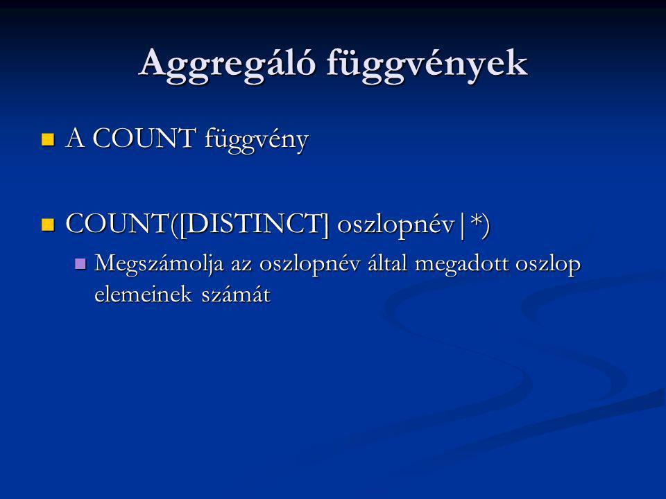 Aggregáló függvények A COUNT függvény A COUNT függvény COUNT([DISTINCT] oszlopnév|*) COUNT([DISTINCT] oszlopnév|*) Megszámolja az oszlopnév által megadott oszlop elemeinek számát Megszámolja az oszlopnév által megadott oszlop elemeinek számát