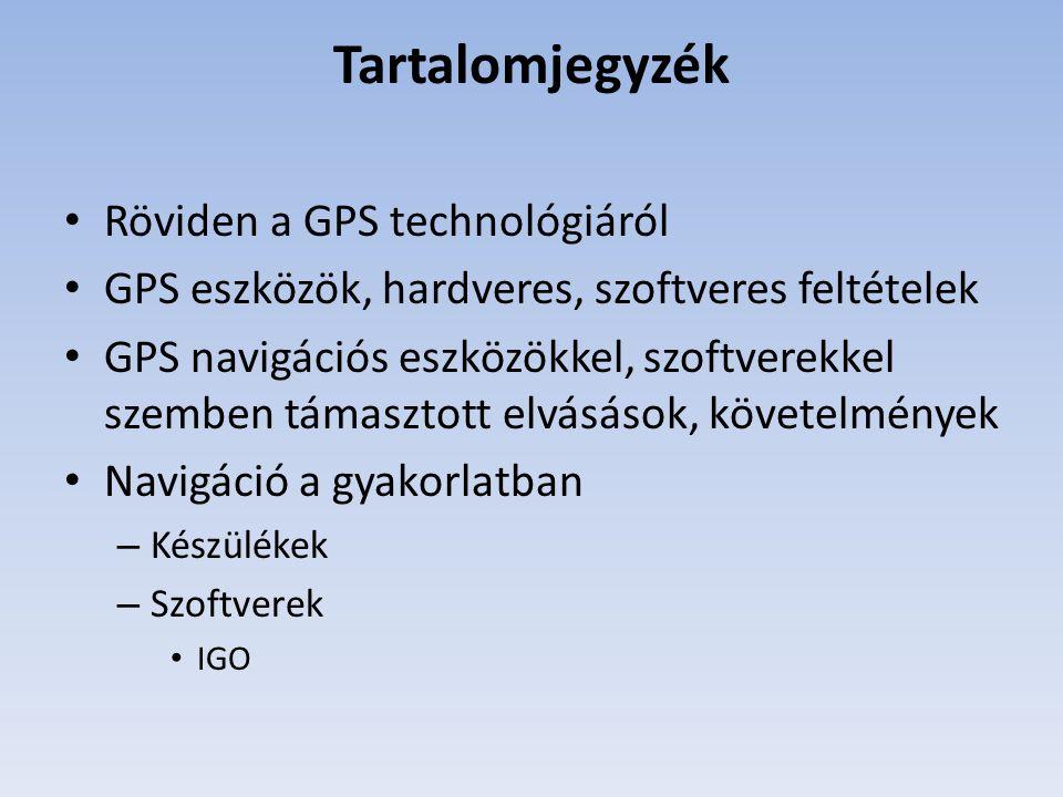 Tartalomjegyzék Röviden a GPS technológiáról GPS eszközök, hardveres, szoftveres feltételek GPS navigációs eszközökkel, szoftverekkel szemben támaszto