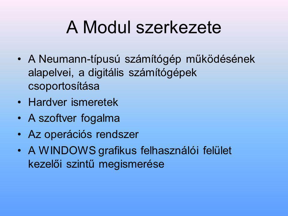 A Modul szerkezete A Neumann-típusú számítógép működésének alapelvei, a digitális számítógépek csoportosítása Hardver ismeretek A szoftver fogalma Az